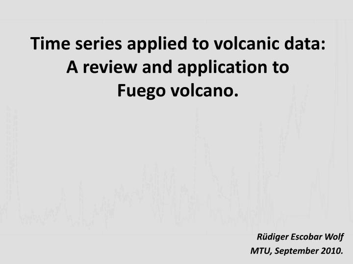 time series applied to volcanic data a review and application to fuego volcano n.