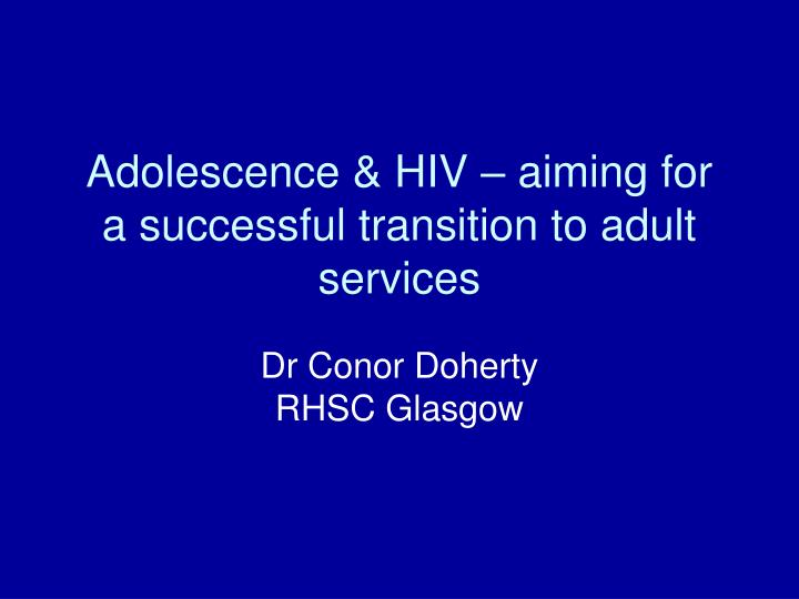 adolescence hiv aiming for a successful transition to adult services n.