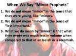 when we say minor prophets