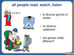 all people read watch listen