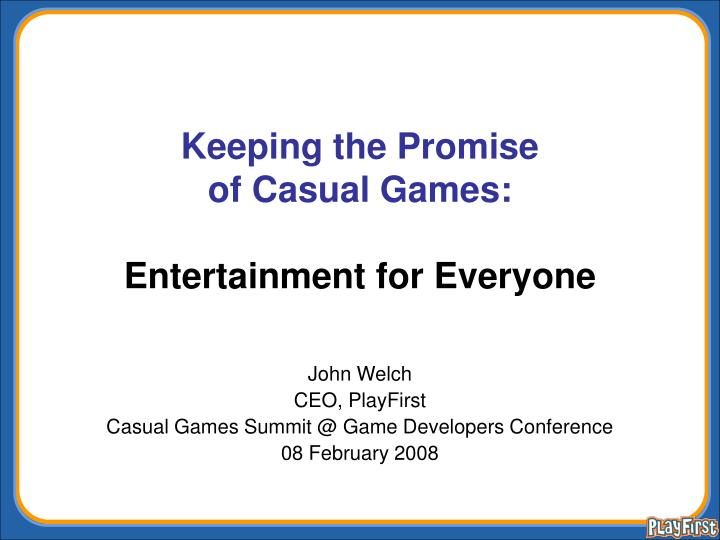 keeping the promise of casual games entertainment for everyone n.