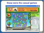 these were the casual games