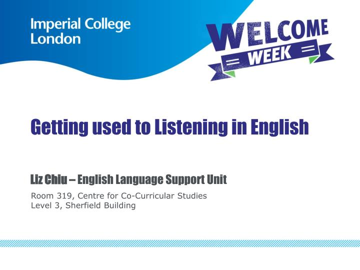 getting used to listening in english liz chiu english language support unit n.