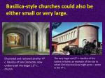 basilica style churches could also be either small or very large