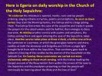 here is egeria on daily worship in the church of the holy sepulchre