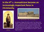 in the 4 th c monasticism became an increasingly important force in christianity