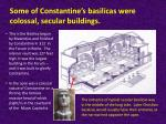 some of constantine s basilicas were colossal secular buildings