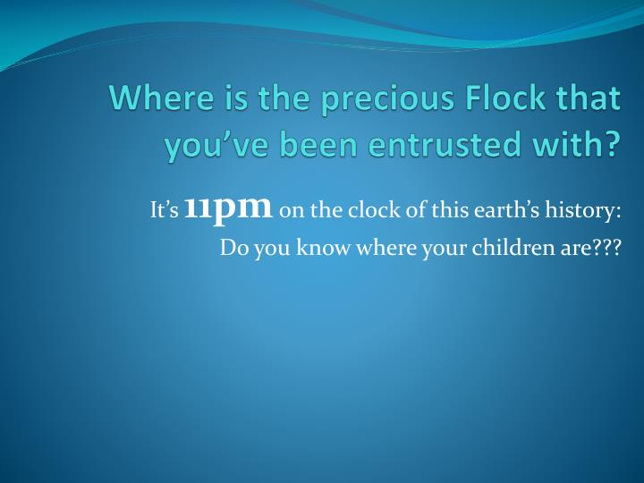 where is the precious flock that you ve been entrusted with n.