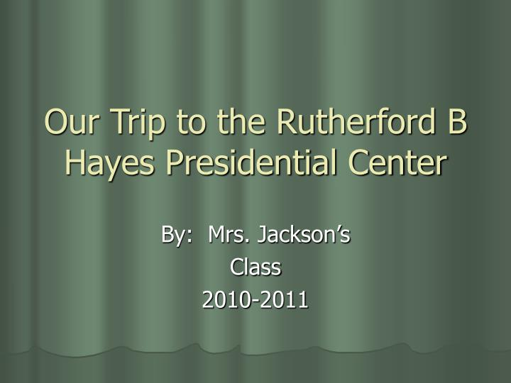 our trip to the rutherford b hayes presidential center n.