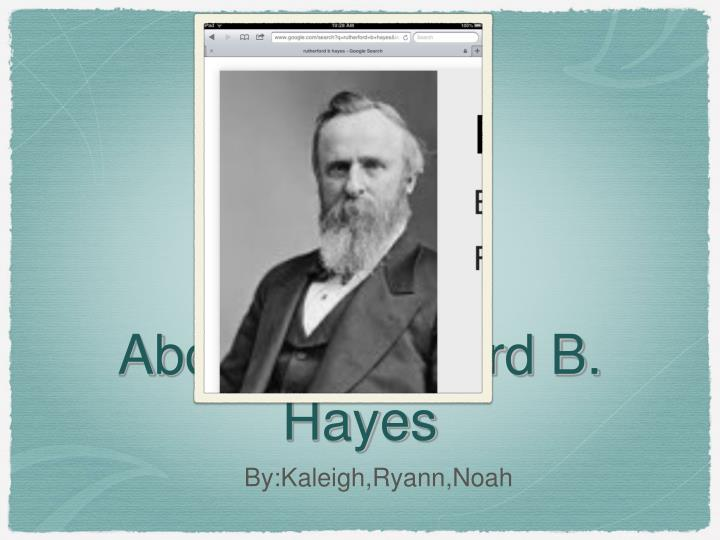 about rutherford b hayes n.