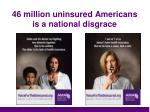 46 million uninsured americans is a national disgrace