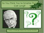 so you think you re smarter than carl jung
