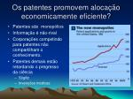os patentes promovem aloca o economicamente eficiente