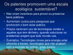 os patentes promovem uma escala ecol gica sustent vel