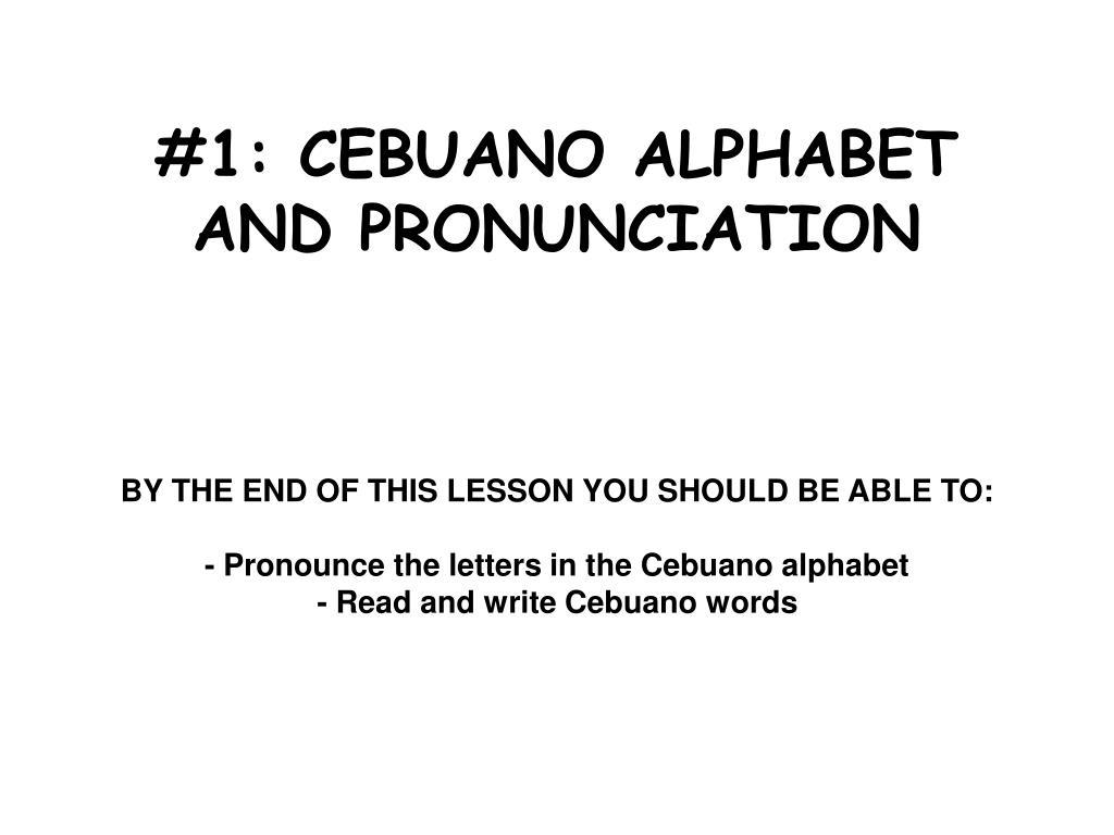 Ppt 1 Cebuano Alphabet And Pronunciation Powerpoint Presentation
