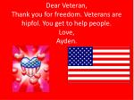 dear veteran thank you for freedom veterans are hipfol you get to help people love ayden