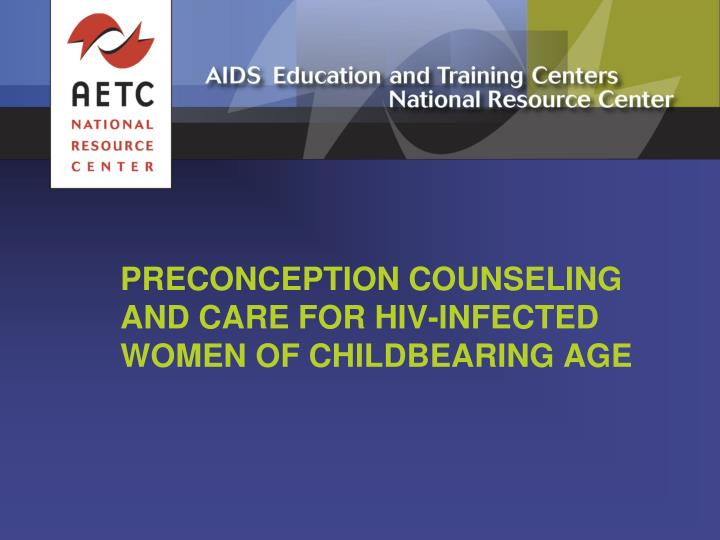 preconception counseling and care for hiv infected women of childbearing age n.