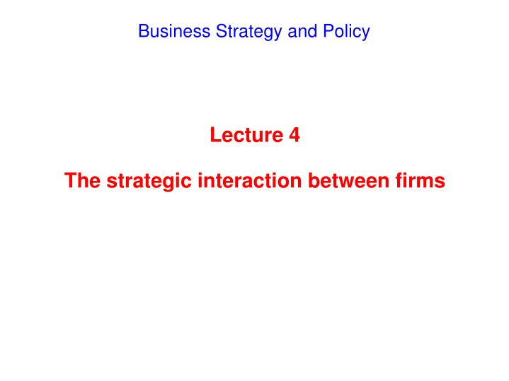 Lecture 4 the strategic interaction between firms