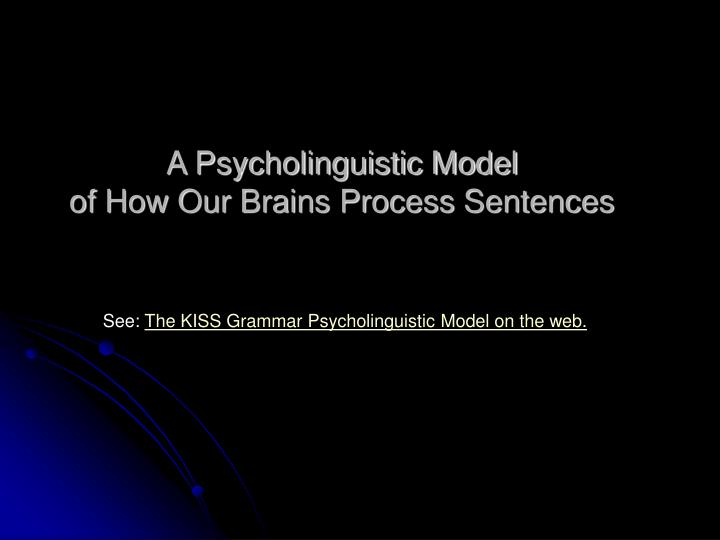 A psycholinguistic model of how our brains process sentences