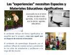 las experiencias necesitan espacios y materiales educativos significativos
