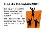 6 la ley del catalizador