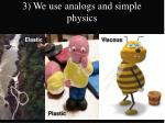 3 we use analogs and simple physics