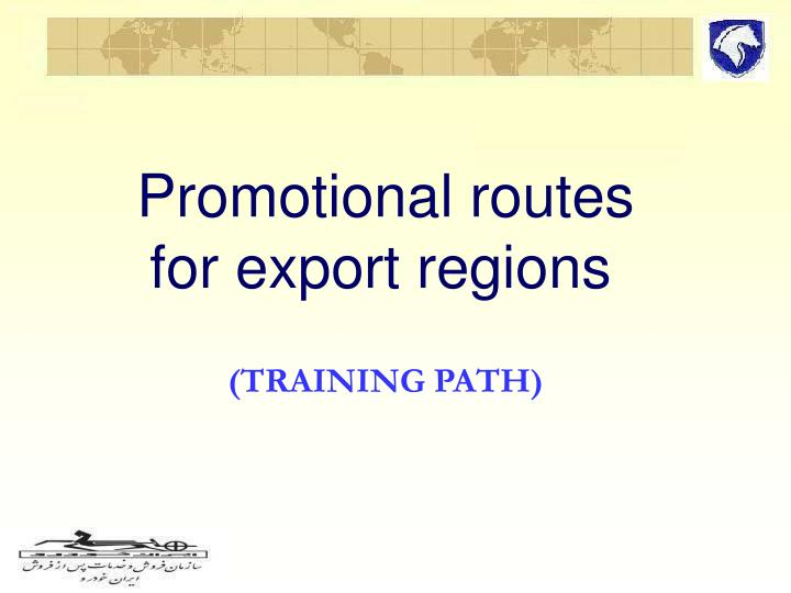 promotional routes for export regions training path n.