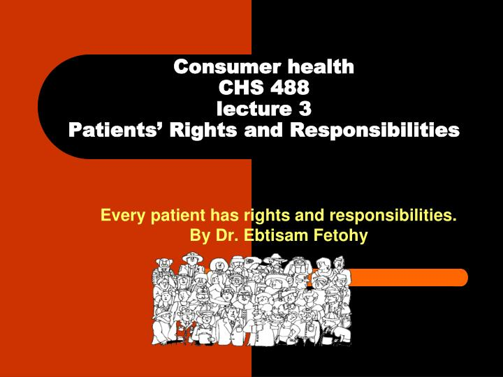 consumer health chs 488 lecture 3 patients rights and responsibilities n.