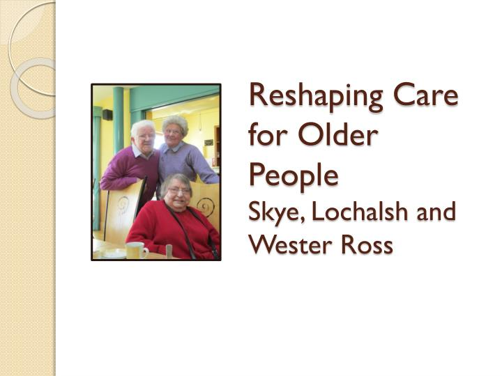reshaping care for older people skye lochalsh and wester ross n.
