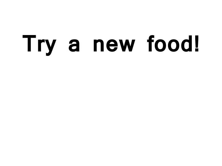 try a new food n.
