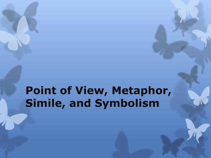 point of view metaphor simile and symbolism n.