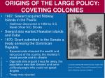origins of the large policy coveting colonies1