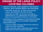 origins of the large policy coveting colonies3