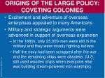 origins of the large policy coveting colonies4