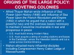 origins of the large policy coveting colonies5