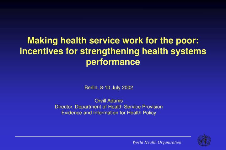 making health service work for the poor incentives for strengthening health systems performance n.