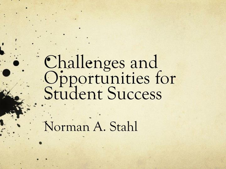 challenges and opportunities for student success norman a stahl n.