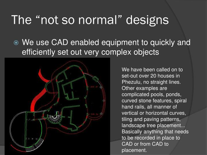 """The """"not so normal"""" designs"""