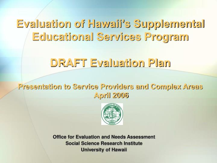 office for evaluation and needs assessment social science research institute university of hawaii n.