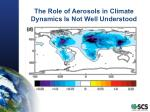 the role of aerosols in climate dynamics is not well understood