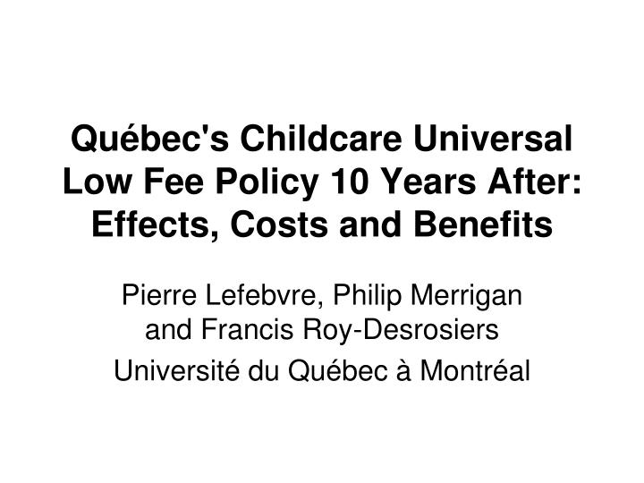 qu bec s childcare universal low fee policy 10 years after effects costs and benefits n.