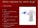 which nebulizer for which drug