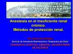 anestesia en el insuficiente renal cr nico m todos de protecci n renal1