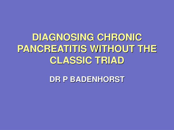diagnosing chronic pancreatitis without the classic triad n.