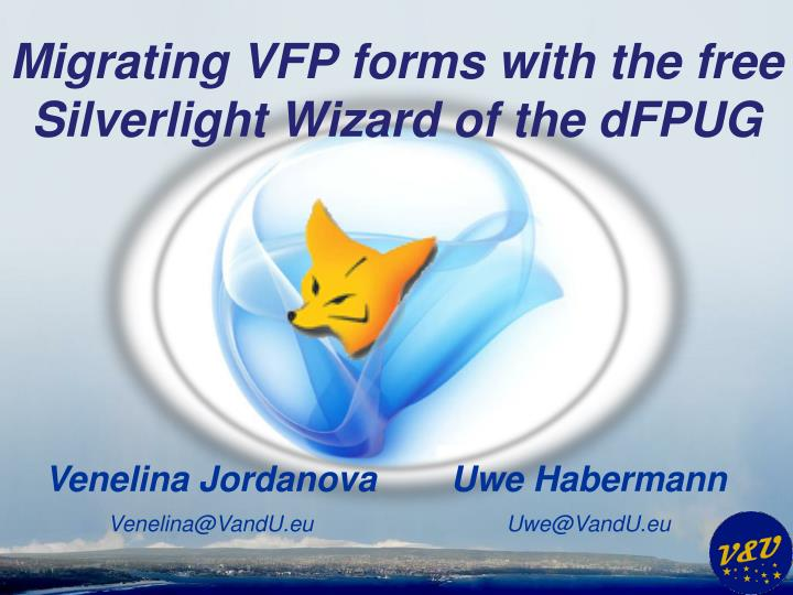 migrating vfp forms with the free silverlight wizard of the dfpug n.