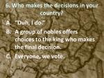 6 who makes the decisions in your country