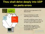 thou shalt delve deeply into udp no ports errors