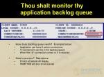 thou shalt monitor thy application backlog queue