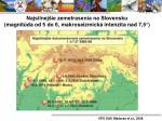 najsilnej ie zemetrasenia na slovensku magnit da od 5 do 6 makroseizmick intenzita nad 7 5