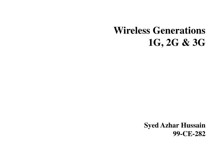 wireless generations 1g 2g 3g syed azhar hussain 99 ce 282 n.